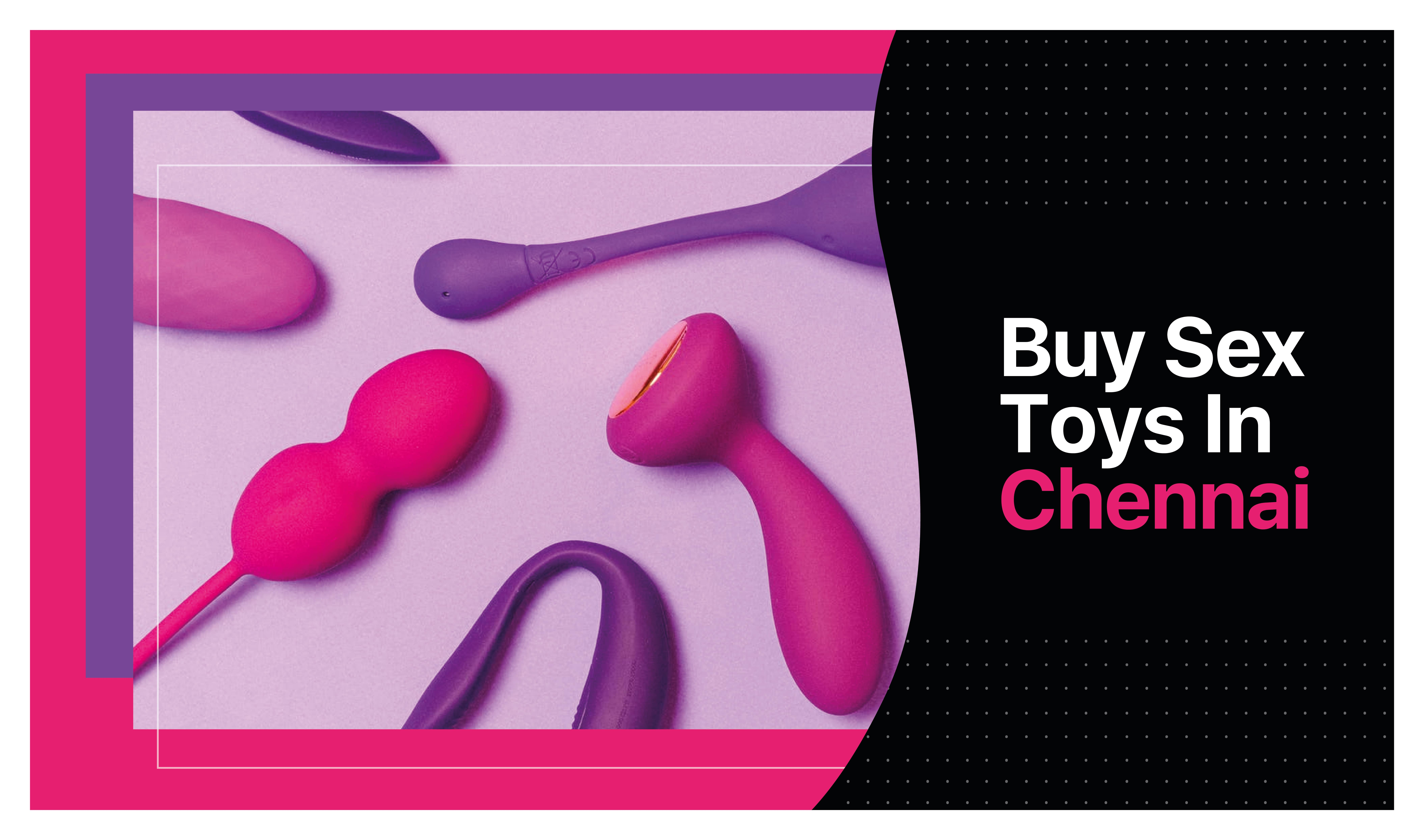 Chennai Sex Toy Store | Buy Sex Toys in Chennai