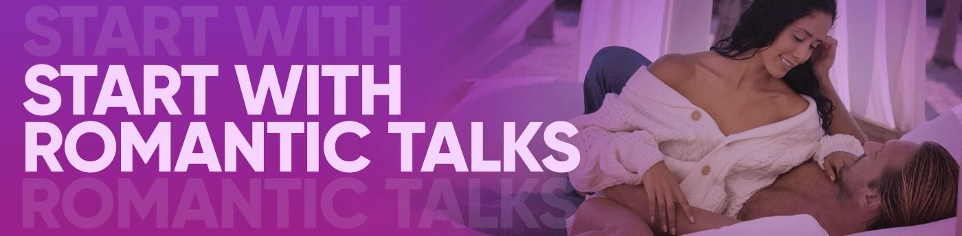 Start with romantic talks