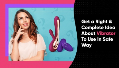 Get A Right And Complete Idea About Vibrator To Use In Safe Way